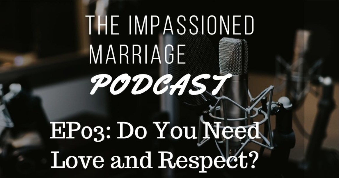 EP03: Do You Need Love and Respect?