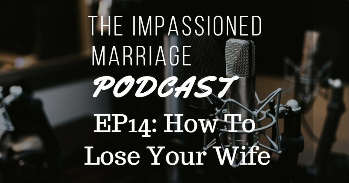 EP14: How To Lose Your Wife