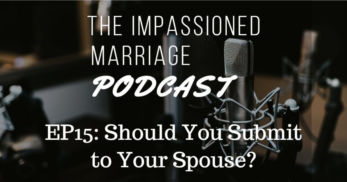 EP15: Should you Submit to Your Spouse?