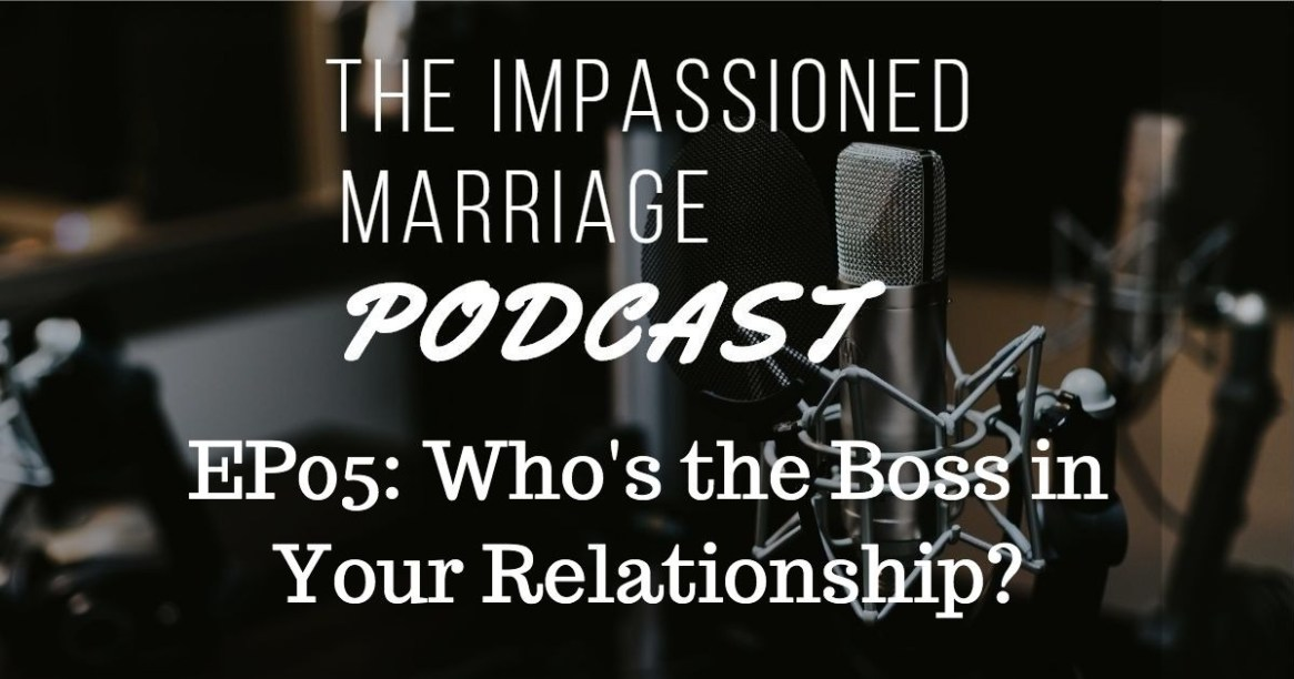 EP05: Who's the Boss in Your Relationship