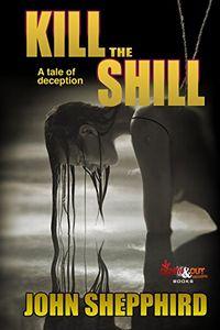Kill the Shill by John Shepphird