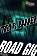 Road Gig: A Novella by Trey R. Barker