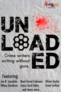 Unloaded: Crime Writers Writing Without Guns by Eric Beetner, editor