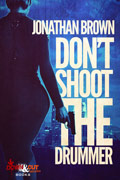 Don't Shoot the Drummer by Jonathan Brown