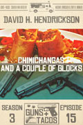 Chimichangas and a Couple of Glocks by David H. Hendrickson