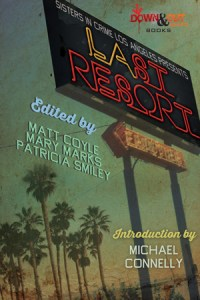 Sisters in Crime Los Angeles Presents LAst Resort edited by Matt Coyle, Mary Marks and Patricia Smiley