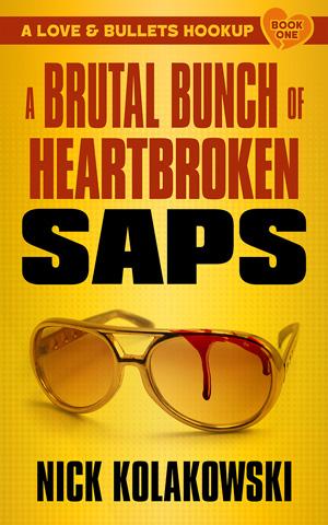 A Brutal Bunch of Heartbroken Saps by Nick Kolakowski