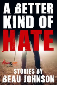 A Better Kind of Hate by Beau Johnson