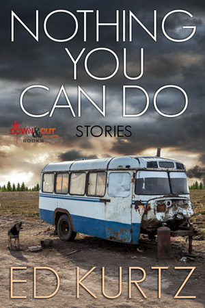 Nothing You Can Do: Stories by Ed Kurtz