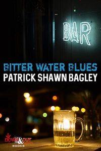 Bitter Water Blues by Patrick Shaun Bagley