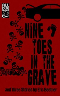 Nine Toes in the Grave and Three Stories by Eric Beetner