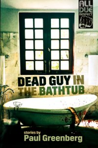 Dead Guy in the Bathtub by Paul Greenberg