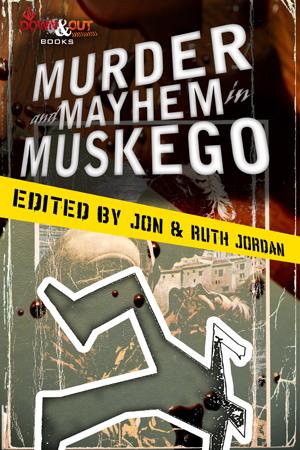 Murder and Mayhem in Muskego edited by Jon and Ruth Jordan