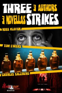 Three Strikes: 3 Authors, 3 Novellas by Ross Klavan, Tim O'Mara and Charles Salzberg