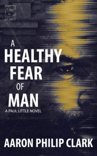 A Healthy Fear of Man by Aaron Philip Clark