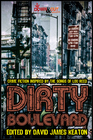Dirty Boulevard: Crime Fiction Inspired by the Songs of Lou Reed edited by David James Keaton