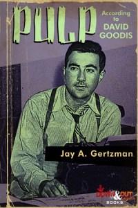 Pulp According to David Goodis by Jay A. Gertzman