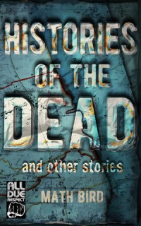 Histories of the Dead and Other Stories by Math Bird