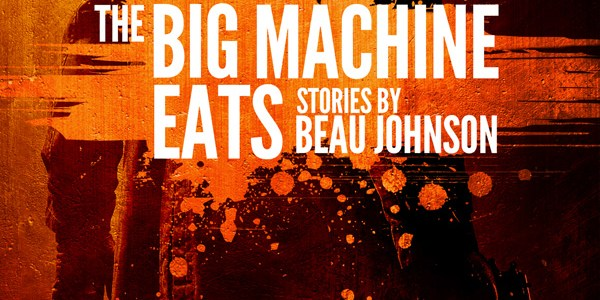 New from Down & Out Books: The Big Machine Eats by Beau Johnson