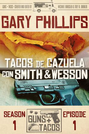 Tacos de Cazuela con Smith & Wesson by Gary Phillips