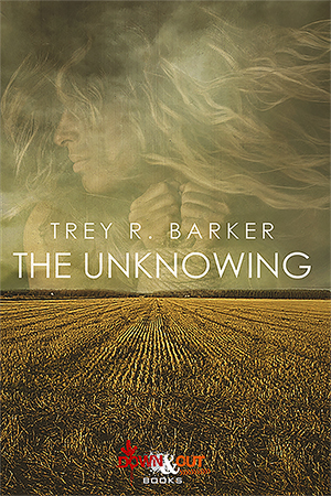 The Unknowing by Trey R. Barker