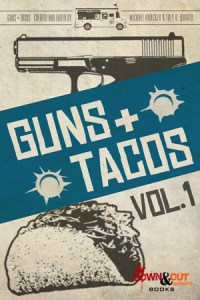 Guns + Tacos Season 1 Volume 1 edited by Michael Bracken and Trey R. Barker