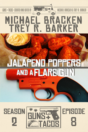 Jalapeño Poppers and a Flare Gun by Michael Bracken and Trey R. Barker