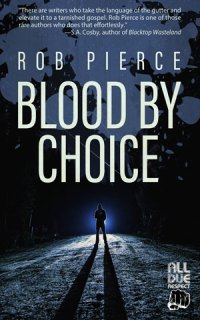 Blood by Choice by Rob Pierce