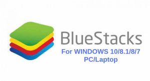 Download BlueStacks For WINDOWS 10