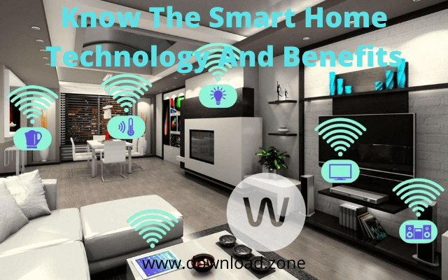 Know The Smart Home Technology And Benefits