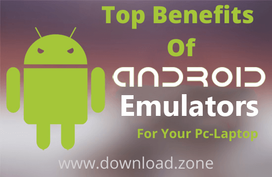 top benefits of android emulators on your pc-laptop