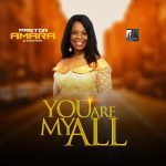 You Are My All – Pastor Amara Ogba mp3