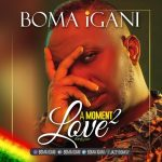 A Moment 2 Love by Boma Igani mp3