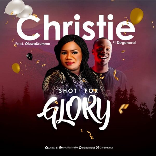 Shot For Glory By Christie Ft. Degeneral