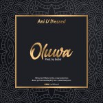 Download Oluwa By Ani D'Blessed