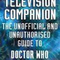 "The Television Companion: The Unofficial and Unauthorised Guide to ""Doctor Who"""