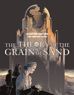 The Theory of the Grain of Sand , the latest Obscure Cities story to be published in English, is an incredible story, originally produced in two volumes. Alaxis Press has released the book in a single volume. With the release of this book, the entire Obscure Cities series of key titles will have been released in English and Alaxis Press will now focus on revising earlier titles and taking on some of the ancillary titles.