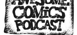 Awesome Comics Podcast Catch Up!