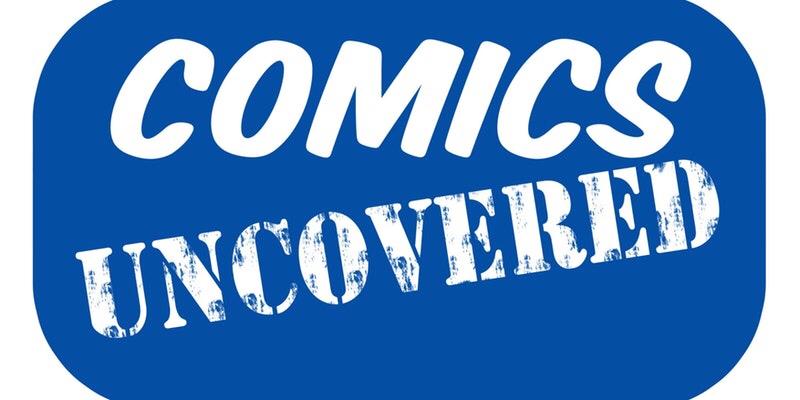 Comics Uncovered 2018
