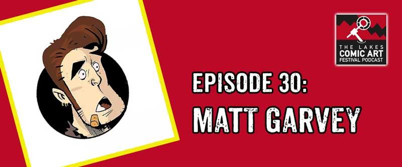 Lakes International Comic Art Festival Podcast Episode 30 - Matt Garvey