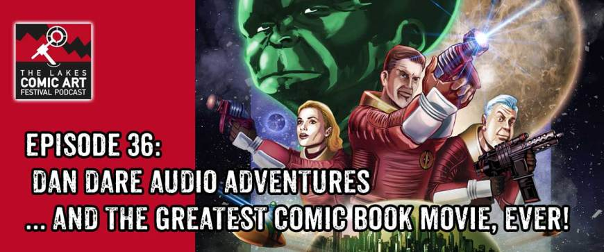 Lakes International Comic Art Festival Podcast Episode 36 - Dan Dare