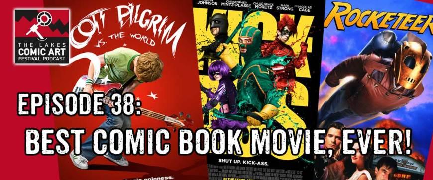 Lakes International Comic Art Festival Podcast 38 - Best Comic Book Movie, Ever