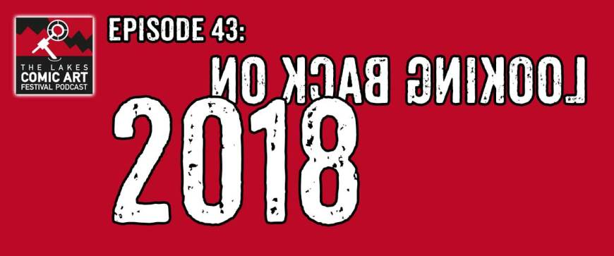 Lakes International Comic Art Festival Podcast Episode 43 - Looking Back on 2018