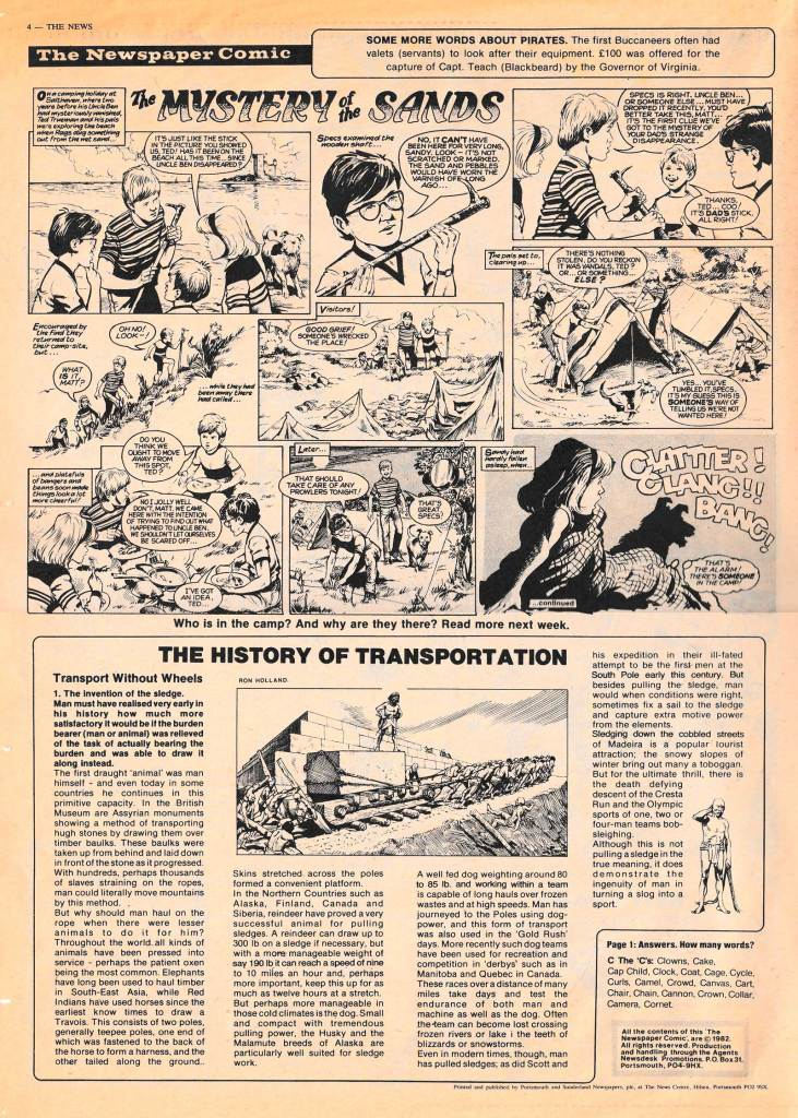 "Sandy Calder provided the art for ""The Mystery of the Sands"" for SCOOPS Issue 2 (21st September 1982), with David Slinn tackling the [I tackled the title-= artwork and the balloon-lettering on this early episode. Geoff Campion provided the spot illustration for ""The History of Transportation"""