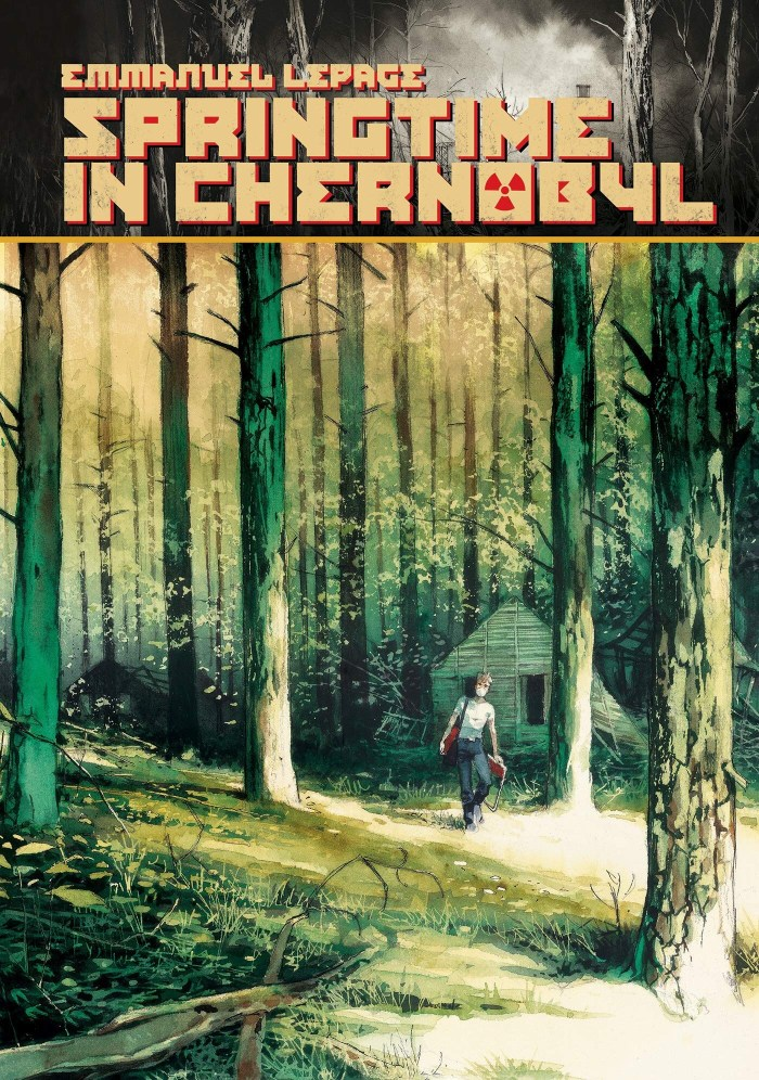 Springtime in Chernobyl by Emmanuel LePage