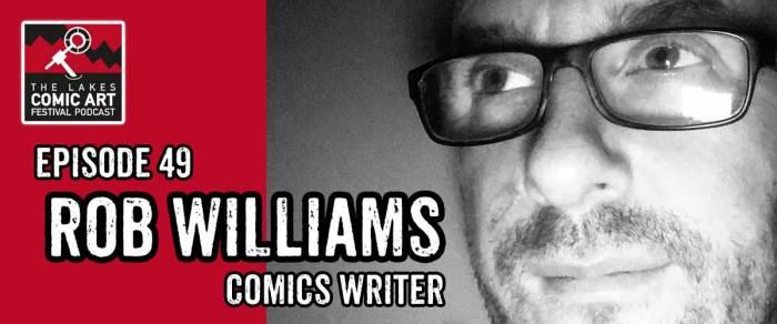Lakes International Comic Art Festival Podcast Episode 49 - Rob Williams