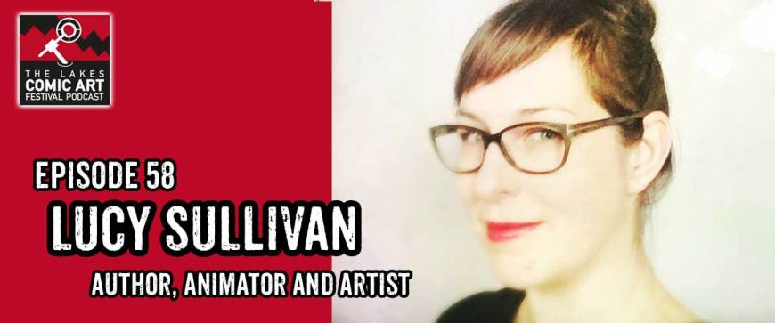 Lakes International Comic Art Festival Podcast Episode 58: Lucy Sullivan