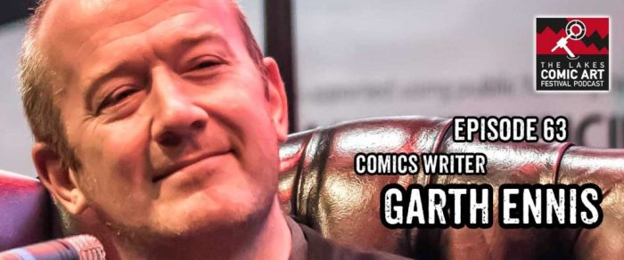 Lakes International Comic Art Festival Podcast Episode 63 - Garth Ennis