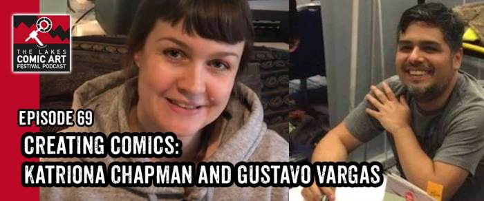 Lakes International Comic Art Festival Podcast Episode 69 - Katriona Chapman and Gustaffo Vargas