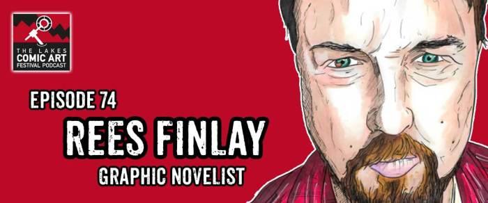 Lakes International Comic Art Festival Podcast Episode 74 - Rees Finlay